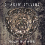 "Shakin' Stevens ""Echoes Of Our Times"""